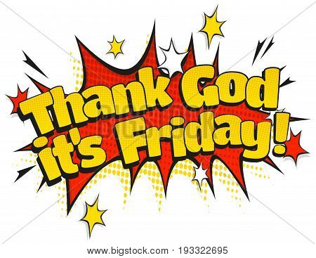 Comic Style speech bubble with Thank God its Friday text in retro pop art style isolated on white background.