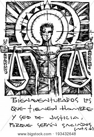 Hand drawn vector illustration or drawing of the Chrstian biblical beatitude in spanish: Bienaventurados los que tienen hambre y sed de justicia porque seran saciados which means: Blessed are they who hunger and thirst for righteousness .for they shall be