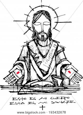 Hand drawn vector illustration or drawing of Jesus Christ and Eucharist symbols with the phrase in spanish: Este es mi cuerpo esta es mi sangre which means: This is my body this is my blood