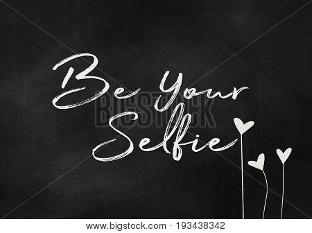 be your selfie text on black chalkboard with heart flowers