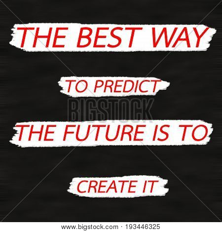 THE BEST WAY TO PREDICT THE FUTURE IS TO CREATE IT.Creative Inspiring Motivation Quote Concept Red Word On Black wood Background.