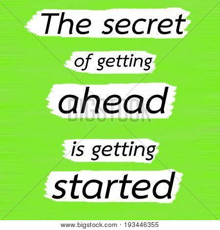 The secret of getting ahead is getting started.Creative Inspiring Motivation Quote Concept Black Word On Green Lemon wood Background.
