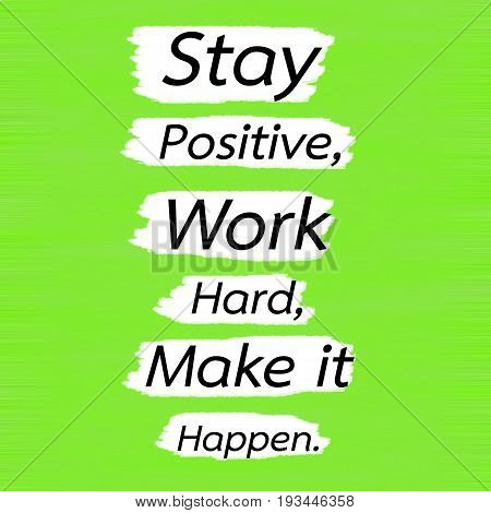 Stay PositiveWork HardMake it Happen.Creative Inspiring Motivation Quote Concept Black Word On Green Lemon wood Background.
