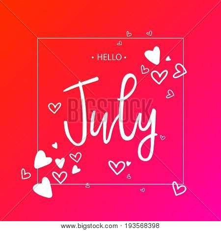 Hello july lettering print with hearts.Vector illustration