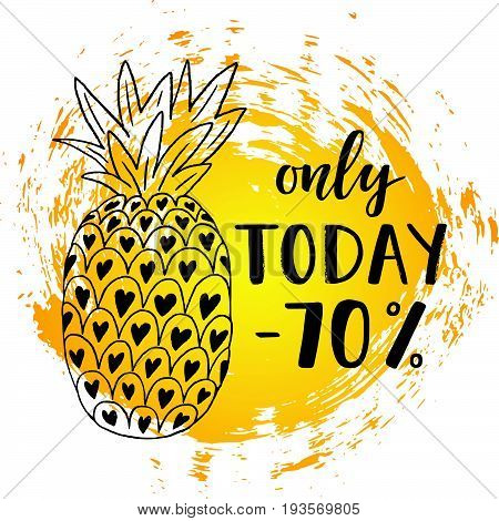 Only today -70% Sale banner on the abstract ink background. Only today -70% lettering. Hand drawn pineapple. Colorful tropical fruit. Vector illustration
