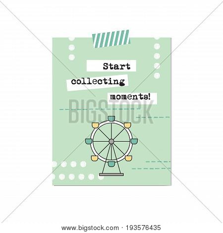 Vector inspirational card with ferris wheel. Start collecting moments. Printable poster, design for amusement park products, circus brochures, excursion banners. Simple elegant modern design.