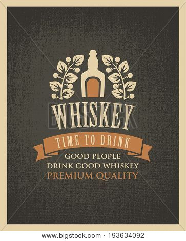 Vector banner with the words time to drink. A bottle of whiskey and a Laurel wreath on a fabric background in retro style. Good people drink good whiskey.