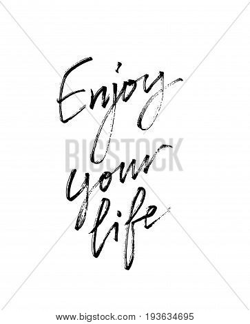 Enjoy Your Life. Motivational inscription for greeting card, t-shirt, home decor, greeting card, prints and posters. Brush painted letters. Vector illustration stock vector.