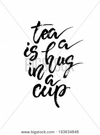 Tea is a hug in a cup - trendy hand lettering poster. Hand drawn calligraphy shop promotion motivation. Graphic design lifestyle lettering. Vector illustration stock vector.