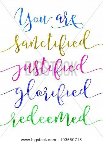 You are sanctified justified glorified redeemed Christian journey calligraphy typography poster design art printable with watercolor effect on white background