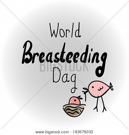 The Inscription Hand Drawing World Day Of Breastfeeding. Vector illustration. Bird feeds her young.