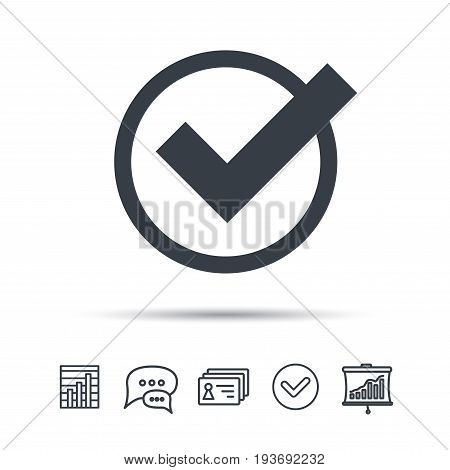 Tick icon. Check or confirm symbol. Chat speech bubble, chart and presentation signs. Contacts and tick web icons. Vector