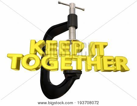 Keep It Together Words Vice Clamp 3d Illustration