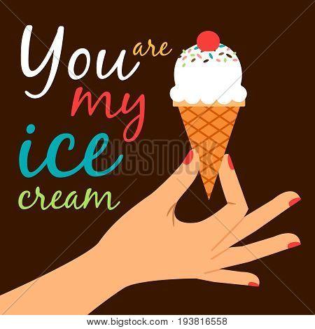 You are my ice cream vector wallpaper. Icecream in hand love poster concept