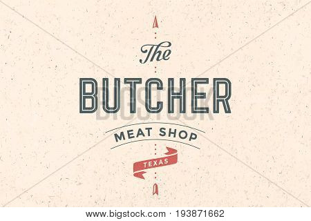 Vintage emblem of Butchery meat shop with text The Butcher, Meat Shop, Texas and arrow. Logo template for meat business - farmer shop, market or design - label, banner, sticker. Vector Illustration