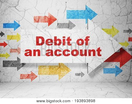 Banking concept:  arrow with Debit of An account on grunge textured concrete wall background, 3D rendering