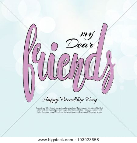 My Dear Friend phrase. Hand drawn lettering. Brush Pen calligraphy.Friendship day gretting card, hand lettering background