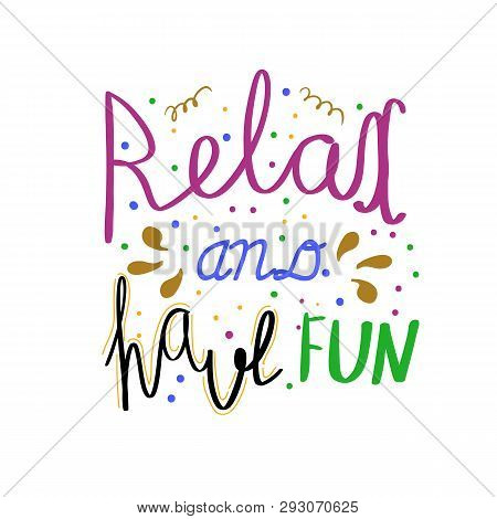 Relax And Have Fun Hand Drawn Lettering. Modern Calligraphy. Vector Illustration.