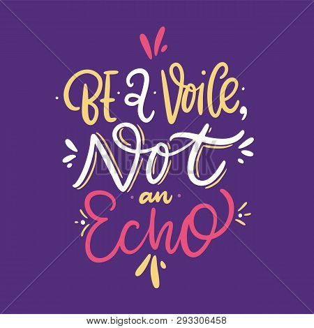 Be A Voice Not Echo. Hand Drawn Vector Lettering. Vector Illustration Isolated On Violet Background.