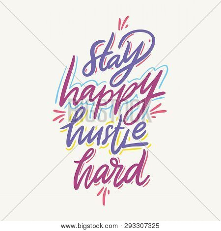 Stay Happy Hustle Hard. Hand Drawn Vector Lettering. Vector Illustration Isolated On Grey Background