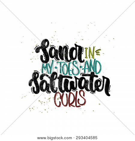 Vector Hand Drawn Illustration. Lettering Phrases Sand In My Toes And Saltwater Curls. Idea For Post