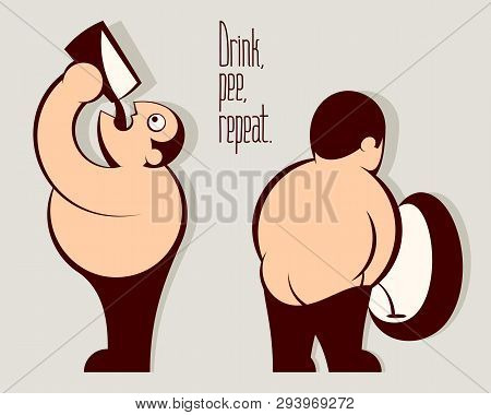 Man Drinking Beer From A Glass, Pissing In An Urinal. Fat Man With A Big Belly. Funny Lettering Drin