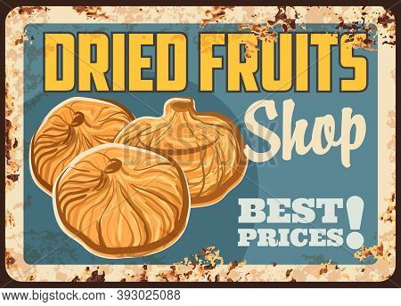 Figs Rusty Metal Plate, Vector Dried Fruits Shop Vintage Rust Tin Sign. Dry Fig Fruit, Candied Berri