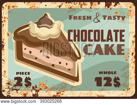 Cake Dessert Rusty Metal Plate, Pastry And Bakery Sweets Menu, Vector Vintage Grunge Poster. Chocola