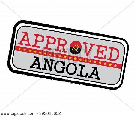 Vector Stamp Of Approved Logo With Angola Flag In The Shape Of O And Text Angola. Grunge Rubber Text