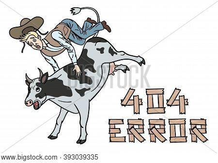 A Humorous Illustration To Indicate A Website Page Failure. A Cowboy Tames A Cow.