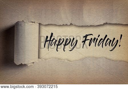 Happy Friday! Written Under Torn Paper. Motivational Quote About Friday And Weekend.