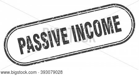 Passive Income Stamp. Rounded Grunge Textured Sign. Label