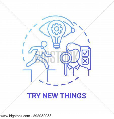 Try New Things Concept Icon. Boosting Creative Thinking Tips. Need To Get Familiar To Newly Interest