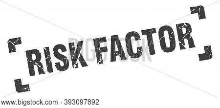 Risk Factor Stamp. Square Grunge Sign Isolated On White Background