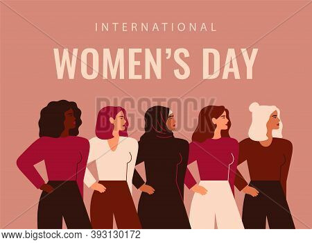 International Women's Day. Five Strong Girls Of Different Cultures And Ethnicities Stand Side By Sid