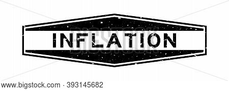 Grunge Black Inflation Word Hexagon Rubber Seal Stamp On White Background