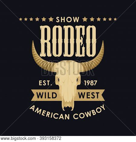 Banner For A Cowboy Rodeo Show. Vector Illustration With A Skull Of Bull And Lettering On The Black