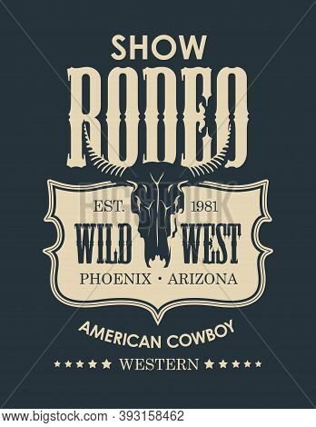 Banner For A Cowboy Rodeo Show In Retro Style. Monochrome Vector Illustration With A Skull Of Bull A