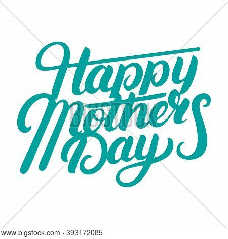 Happy Mother's Day Hand Written Lettering. Modern Brush Calligraphy For Greeting Card, Poster, Photo