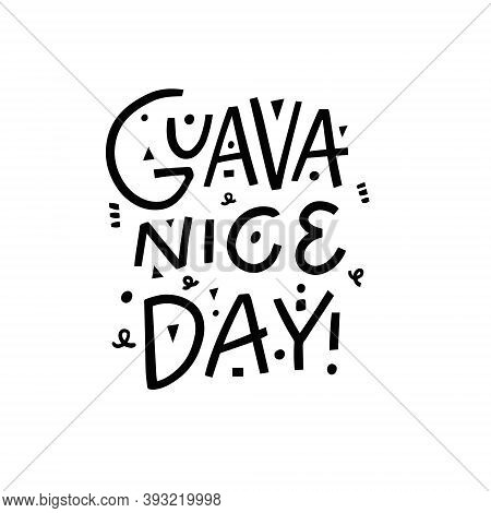 Guava Nice Day. Modern Calligraphy Phrase. Hand Drawn Vector Illustration.