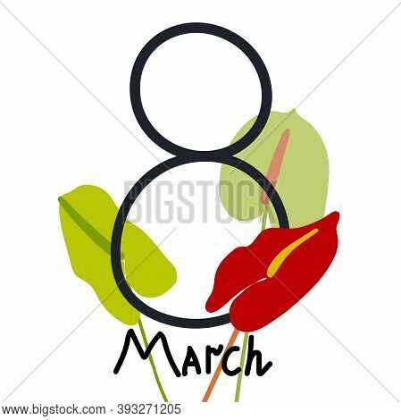 Vector March 8 Greeting Card. Festive Concept Women's Day. Hand Drawn Flat Anthurium Flowers And Let