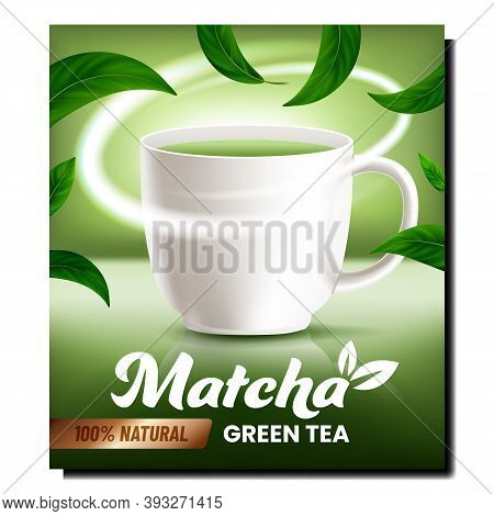 Matcha Green Tea Creative Promo Poster Vector. Natural Tea Beverage Blank Cup And Green Leaves On Ad