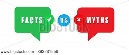 Green And Red Bubbles With Myths Vs Facts. Concept Of Thorough Fact-checking Or Easy Compare Evidenc