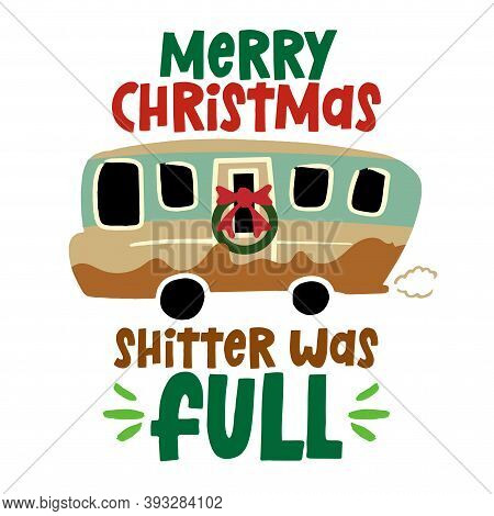 Merry Christmas, Shitter Was Full - Funny Christmas Text With Cartoon Camper Truck. Calligraphy Phra