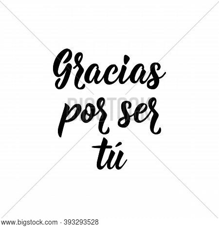 Spanish Lettering. Translation From Spanish - Thanks For Being You. Element For Flyers, Banner, T-sh