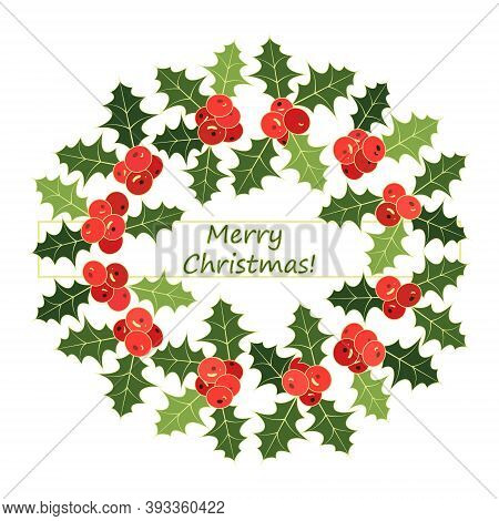 Christmas Wreath From Holly Leaves And Berries. Holly Frame With Text Merry Christmas. Festive Monog
