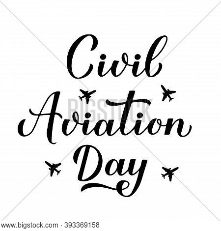 Civil Aviation Day Calligraphy Hand Lettering Isolated On White. International Holiday Celebrated On