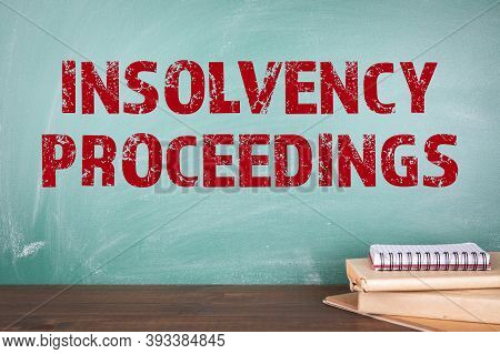 Insolvency Proceedings Concept. Green Chalk Board In The Background
