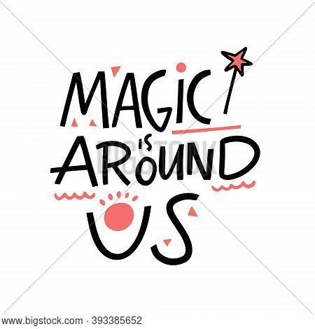 Magic Is Around Us. Hand Drawn Lettering Phrase. Vector Illustration.