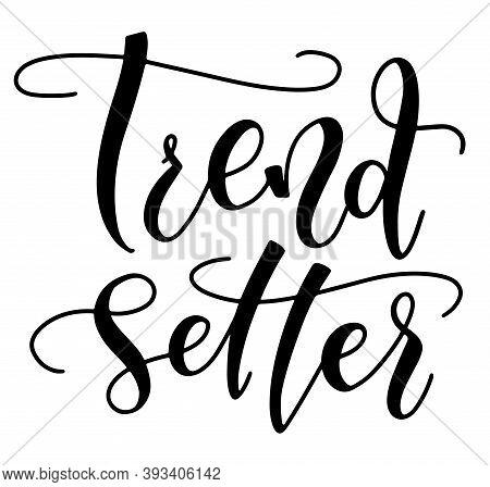 Trendsetter, Black Hand Written Lettering Isolated On White Background. Vector Illustration Design F